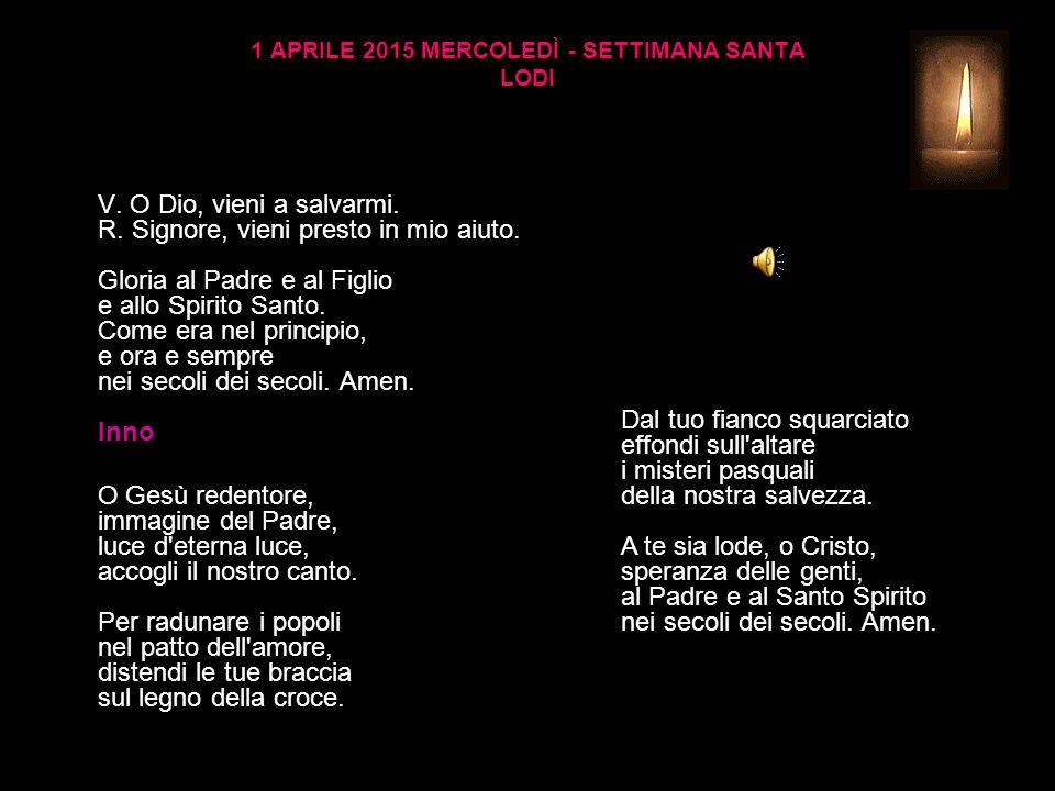 1 APRILE 2015 MERCOLEDÌ - SETTIMANA SANTA LODI V.O Dio, vieni a salvarmi.