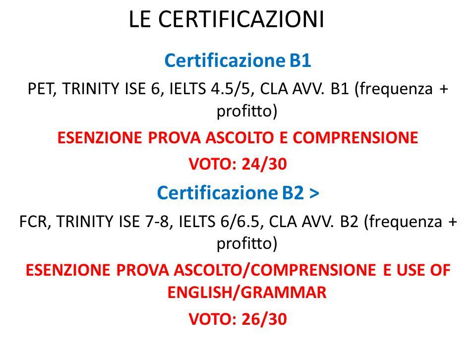 LE CERTIFICAZIONI Certificazione B1 PET, TRINITY ISE 6, IELTS 4.5/5, CLA AVV. B1 (frequenza + profitto) ESENZIONE PROVA ASCOLTO E COMPRENSIONE VOTO: 2