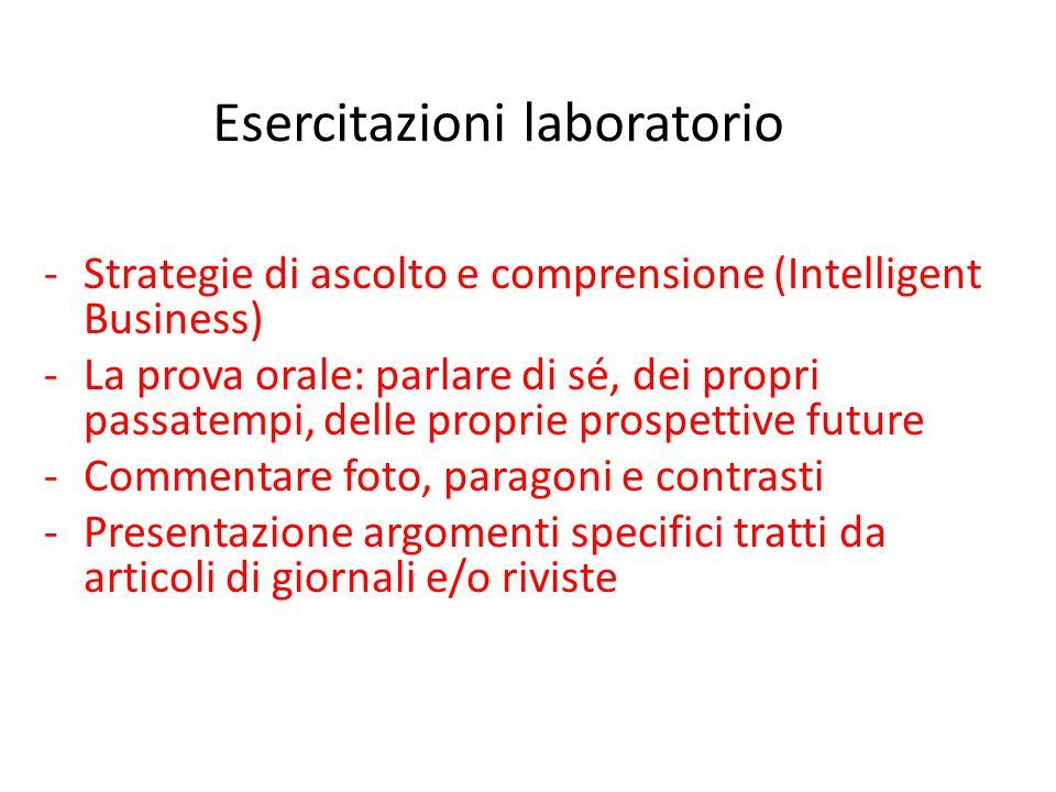 Esercitazioni laboratorio -Strategie di ascolto e comprensione (Intelligent Business) -La prova orale: parlare di sé, dei propri passatempi, delle pro