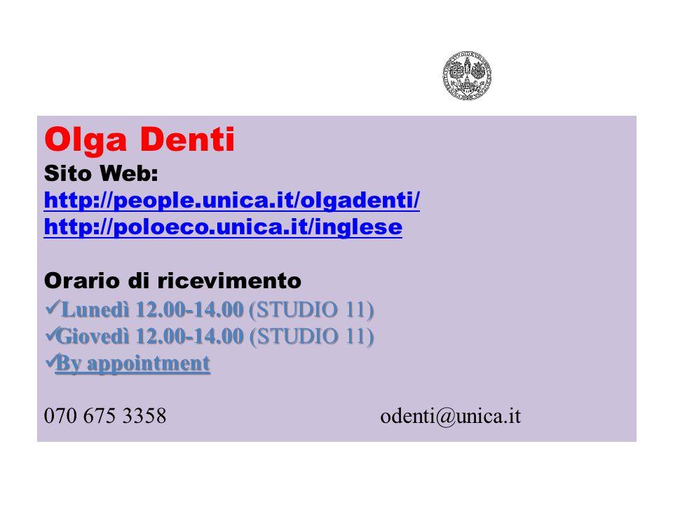Olga Denti Sito Web: http://people.unica.it/olgadenti/ http://poloeco.unica.it/inglese Orario di ricevimento Lunedì 12.00-14.00 (STUDIO 11) Lunedì 12.