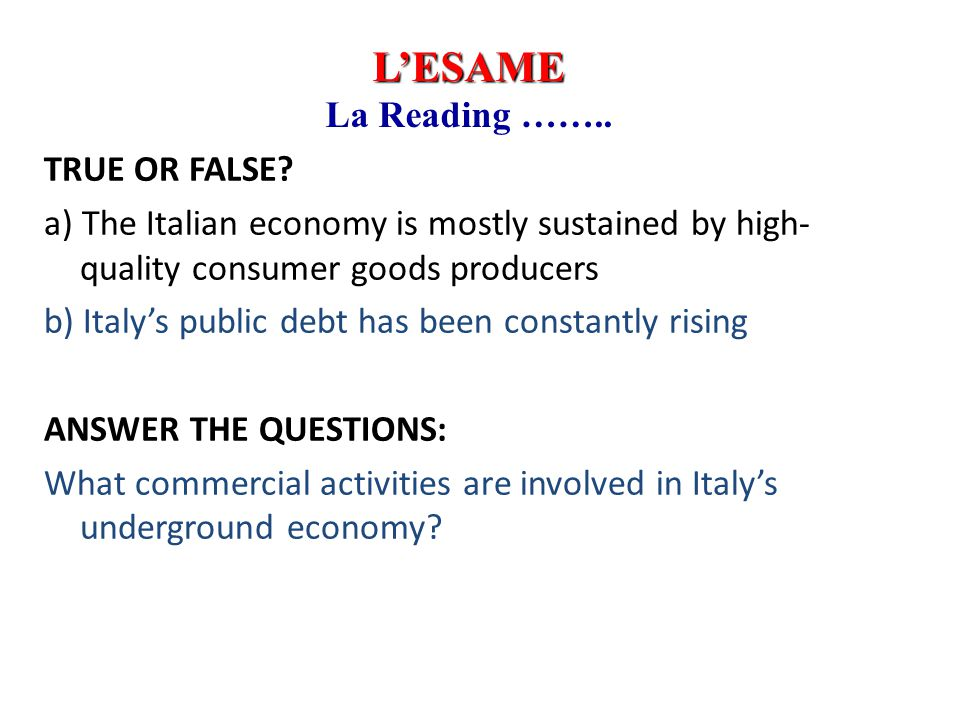 TRUE OR FALSE? a) The Italian economy is mostly sustained by high- quality consumer goods producers b) Italy's public debt has been constantly rising