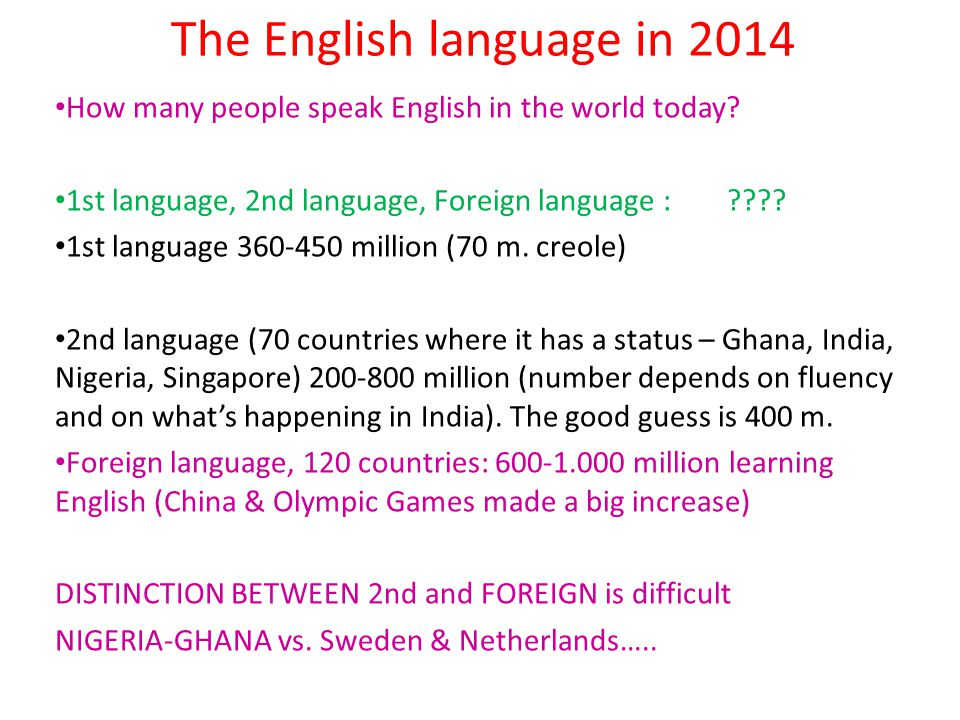 The English language in 2014 How many people speak English in the world today? 1st language, 2nd language, Foreign language :???? 1st language 360-450