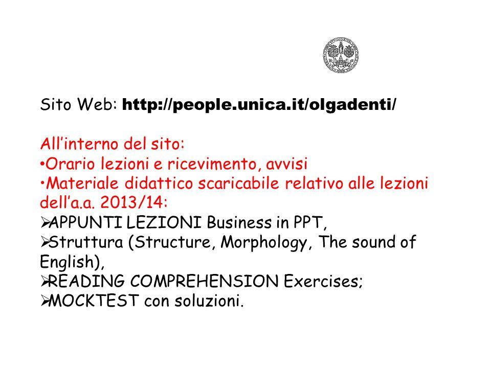 Sito Web: http://people.unica.it/olgadenti/ All'interno del sito: Orario lezioni e ricevimento, avvisi Materiale didattico scaricabile relativo alle l
