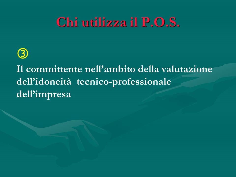 Chi utilizza il P.O.S.  Il committente nell'ambito della valutazione dell'idoneità tecnico-professionale dell'impresa