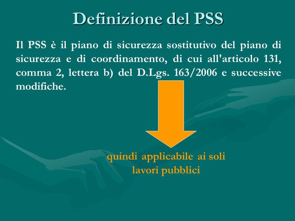 Definizione del PSS Il PSS è il piano di sicurezza sostitutivo del piano di sicurezza e di coordinamento, di cui all'articolo 131, comma 2, lettera b)