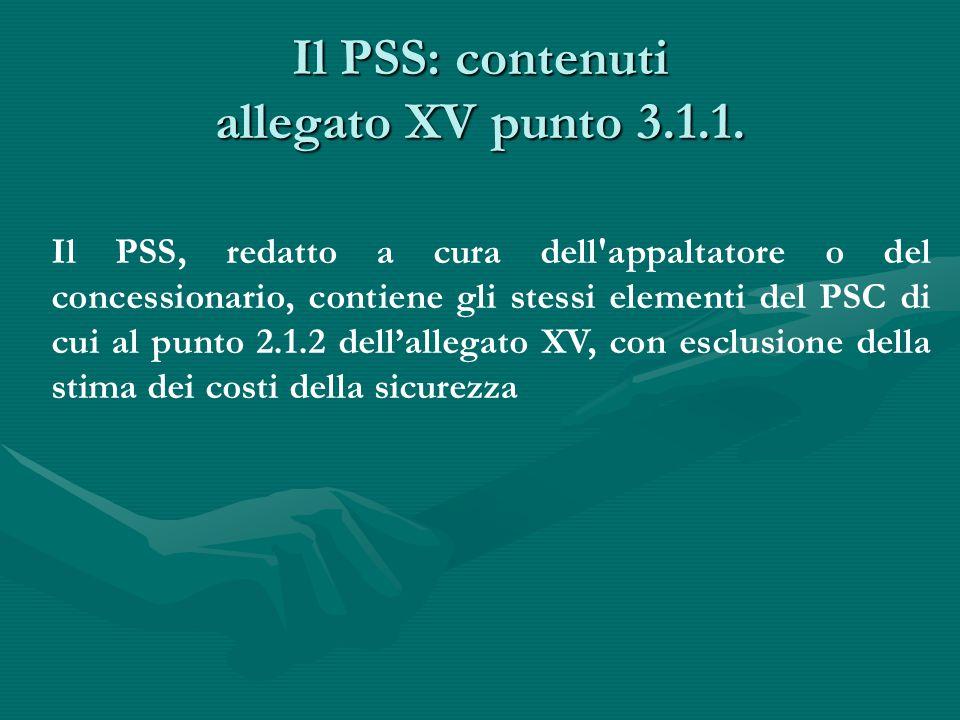 Il PSS: contenuti allegato XV punto 3.1.1. Il PSS, redatto a cura dell'appaltatore o del concessionario, contiene gli stessi elementi del PSC di cui a