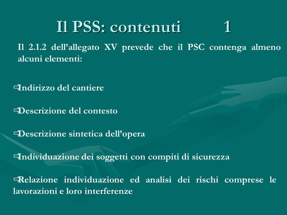 Il PSS: contenuti 1 Il 2.1.2 dell'allegato XV prevede che il PSC contenga almeno alcuni elementi:  Indirizzo del cantiere  Descrizione del contesto