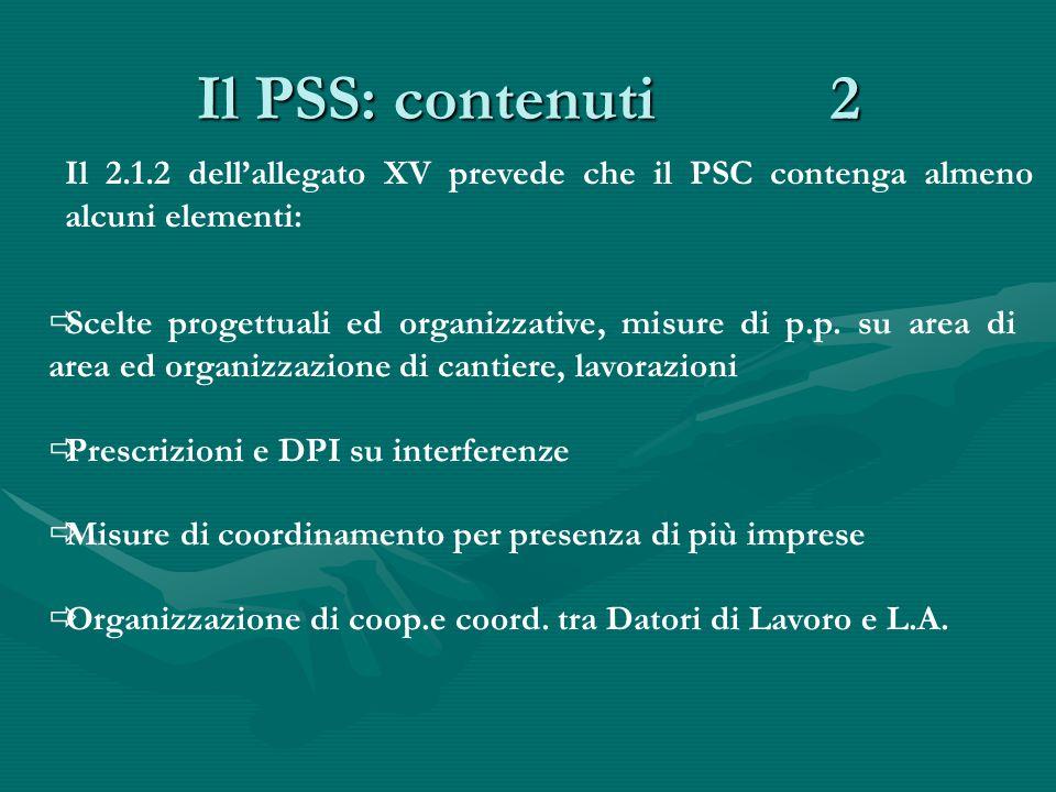 Il PSS: contenuti 2 Il 2.1.2 dell'allegato XV prevede che il PSC contenga almeno alcuni elementi:  Scelte progettuali ed organizzative, misure di p.p