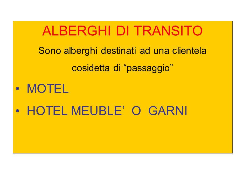 ALBERGHI DI TRANSITO Sono alberghi destinati ad una clientela cosidetta di passaggio MOTEL HOTEL MEUBLE' O GARNI