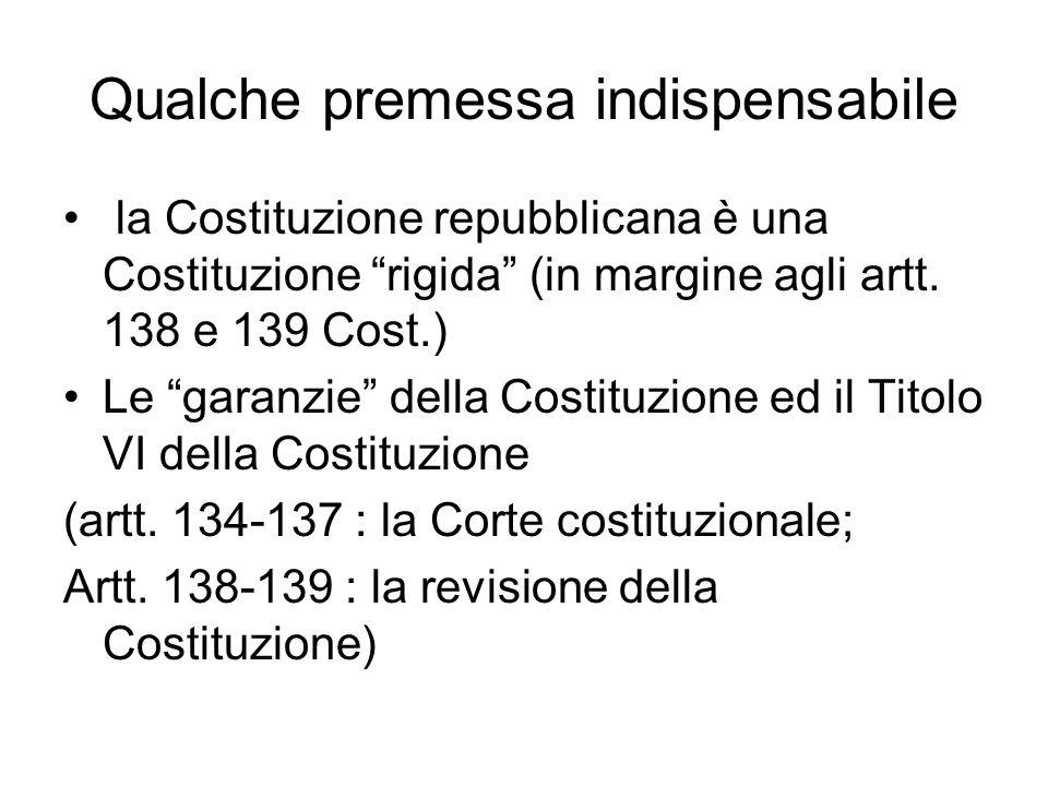 """Qualche premessa indispensabile la Costituzione repubblicana è una Costituzione """"rigida"""" (in margine agli artt. 138 e 139 Cost.) Le """"garanzie"""" della C"""