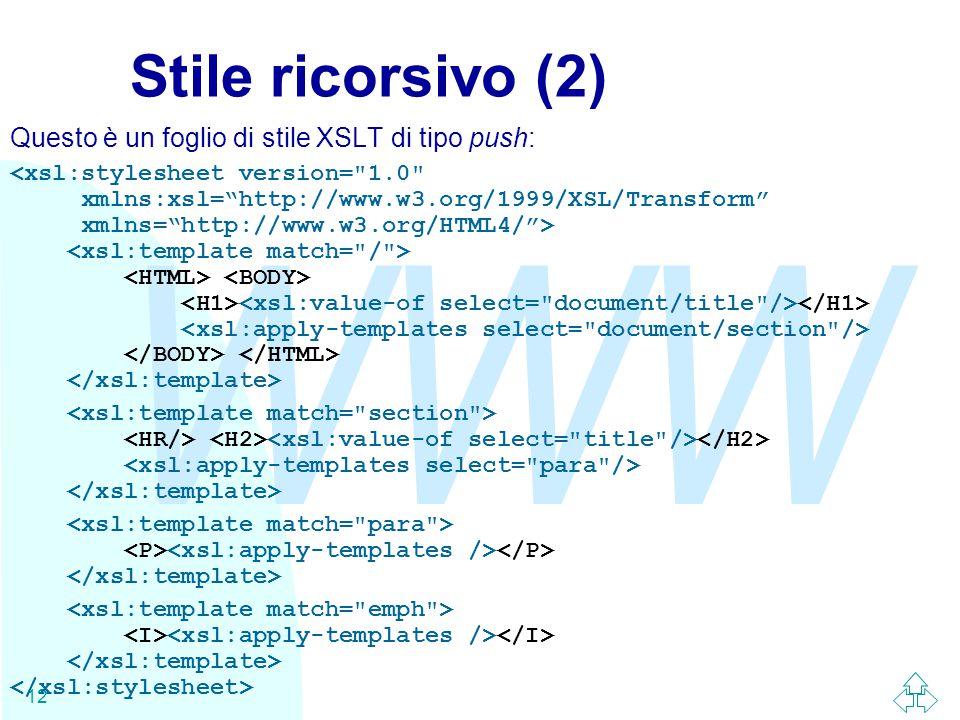 WWW 12 Stile ricorsivo (2) Questo è un foglio di stile XSLT di tipo push: