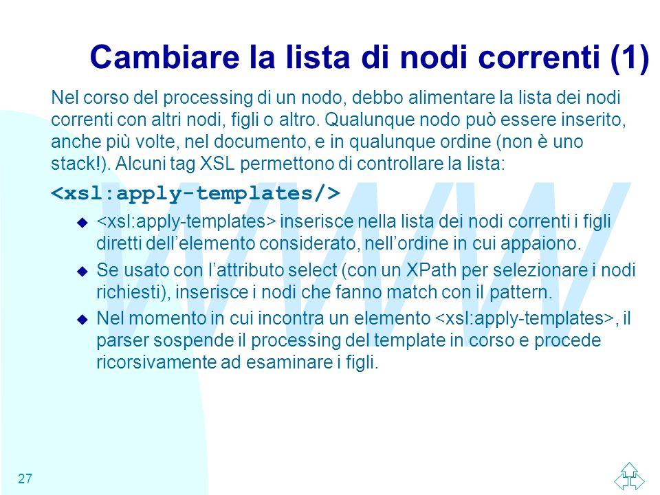 WWW 27 Cambiare la lista di nodi correnti (1) Nel corso del processing di un nodo, debbo alimentare la lista dei nodi correnti con altri nodi, figli o altro.