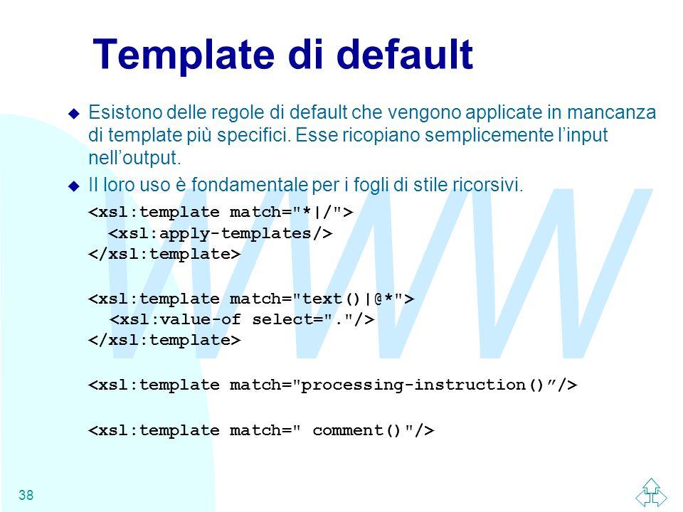 WWW 38 Template di default u Esistono delle regole di default che vengono applicate in mancanza di template più specifici.