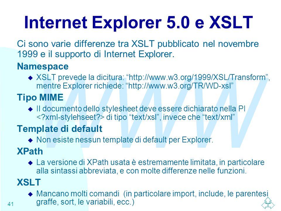 WWW 41 Internet Explorer 5.0 e XSLT Ci sono varie differenze tra XSLT pubblicato nel novembre 1999 e il supporto di Internet Explorer.