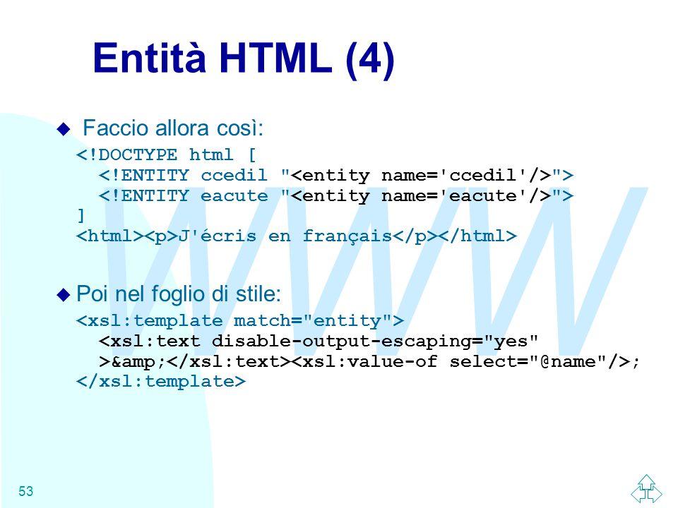 WWW 53 Entità HTML (4) u Faccio allora così: > > ] J écris en français u Poi nel foglio di stile: & ;
