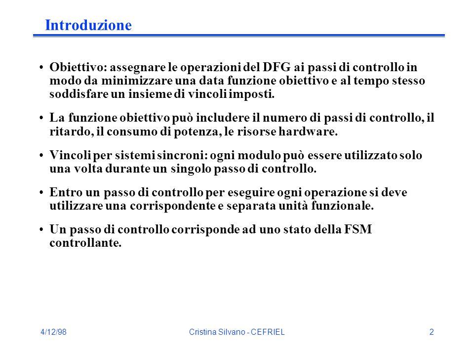 4/12/98Cristina Silvano - CEFRIEL2 Introduzione Obiettivo: assegnare le operazioni del DFG ai passi di controllo in modo da minimizzare una data funzione obiettivo e al tempo stesso soddisfare un insieme di vincoli imposti.