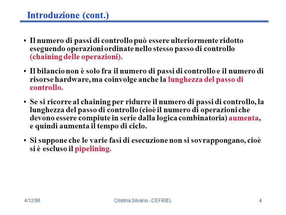 4/12/98Cristina Silvano - CEFRIEL4 Introduzione (cont.) Il numero di passi di controllo può essere ulteriormente ridotto eseguendo operazioni ordinate nello stesso passo di controllo (chaining delle operazioni).
