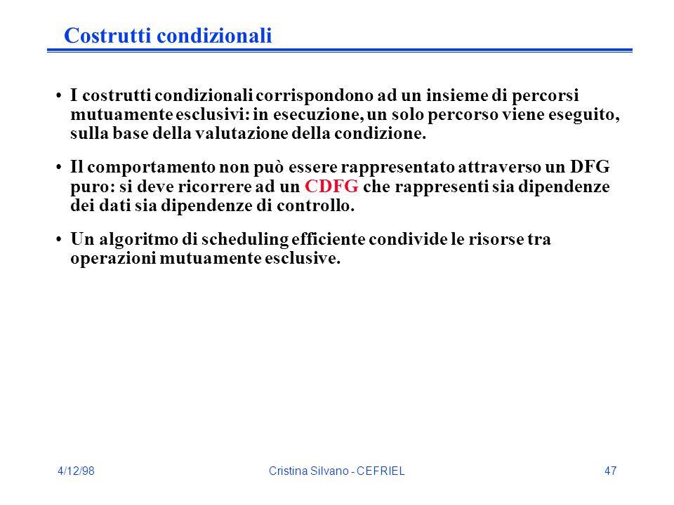 4/12/98Cristina Silvano - CEFRIEL47 Costrutti condizionali I costrutti condizionali corrispondono ad un insieme di percorsi mutuamente esclusivi: in esecuzione, un solo percorso viene eseguito, sulla base della valutazione della condizione.