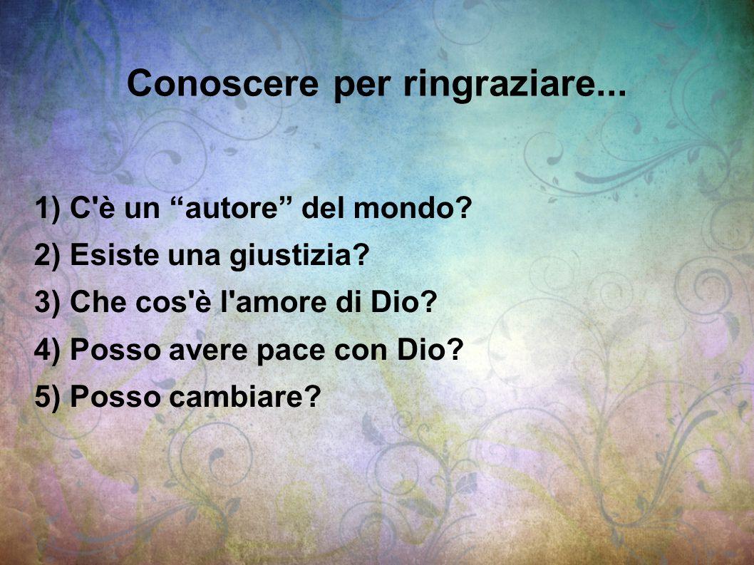 """Conoscere per ringraziare... 1) C'è un """"autore"""" del mondo? 2) Esiste una giustizia? 3) Che cos'è l'amore di Dio? 4) Posso avere pace con Dio? 5) Posso"""