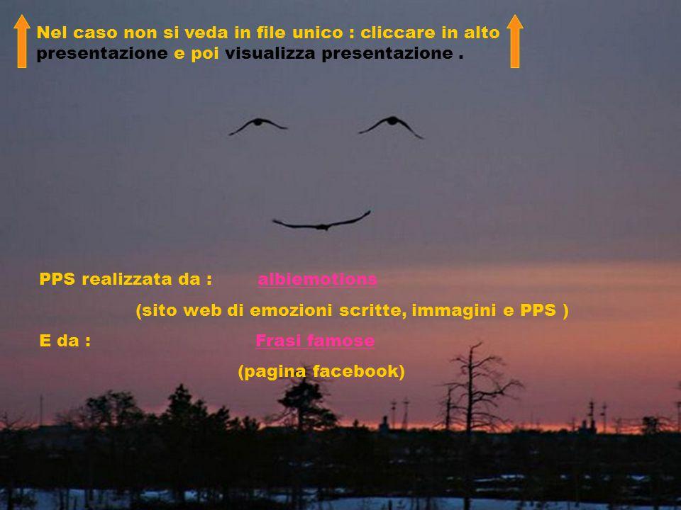 PPS realizzata da : albiemotionsalbiemotions (sito web di emozioni scritte, immagini e PPS ) E da : Frasi famoseFrasi famose (pagina facebook) Nel cas