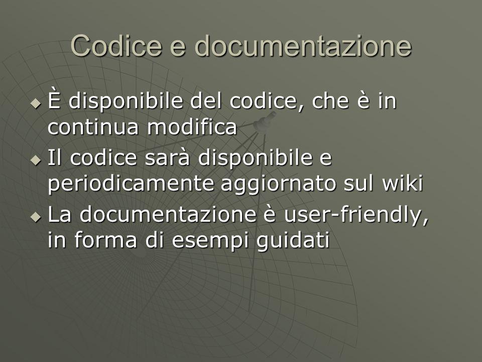 Codice e documentazione  È disponibile del codice, che è in continua modifica  Il codice sarà disponibile e periodicamente aggiornato sul wiki  La documentazione è user-friendly, in forma di esempi guidati