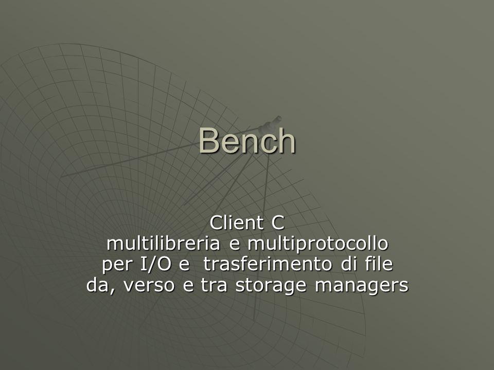 Bench Client C multilibreria e multiprotocollo per I/O e trasferimento di file da, verso e tra storage managers