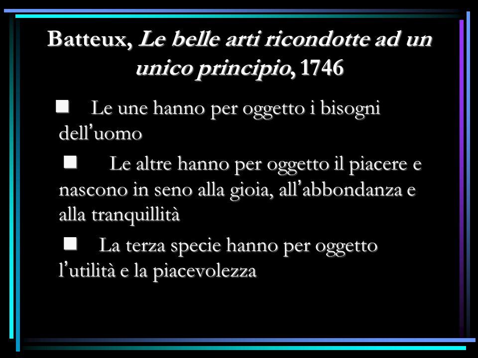Batteux, Le belle arti ricondotte ad un unico principio, 1746 Le une hanno per oggetto i bisogni dell ' uomo Le une hanno per oggetto i bisogni dell '