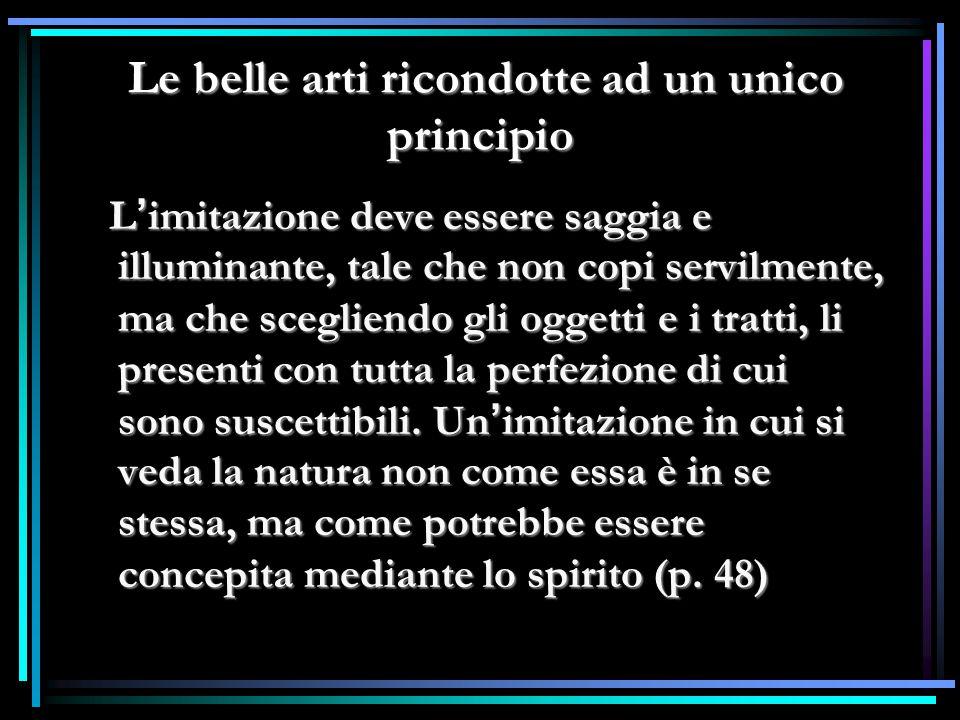 Le belle arti ricondotte ad un unico principio Le belle arti ricondotte ad un unico principio L ' imitazione deve essere saggia e illuminante, tale ch