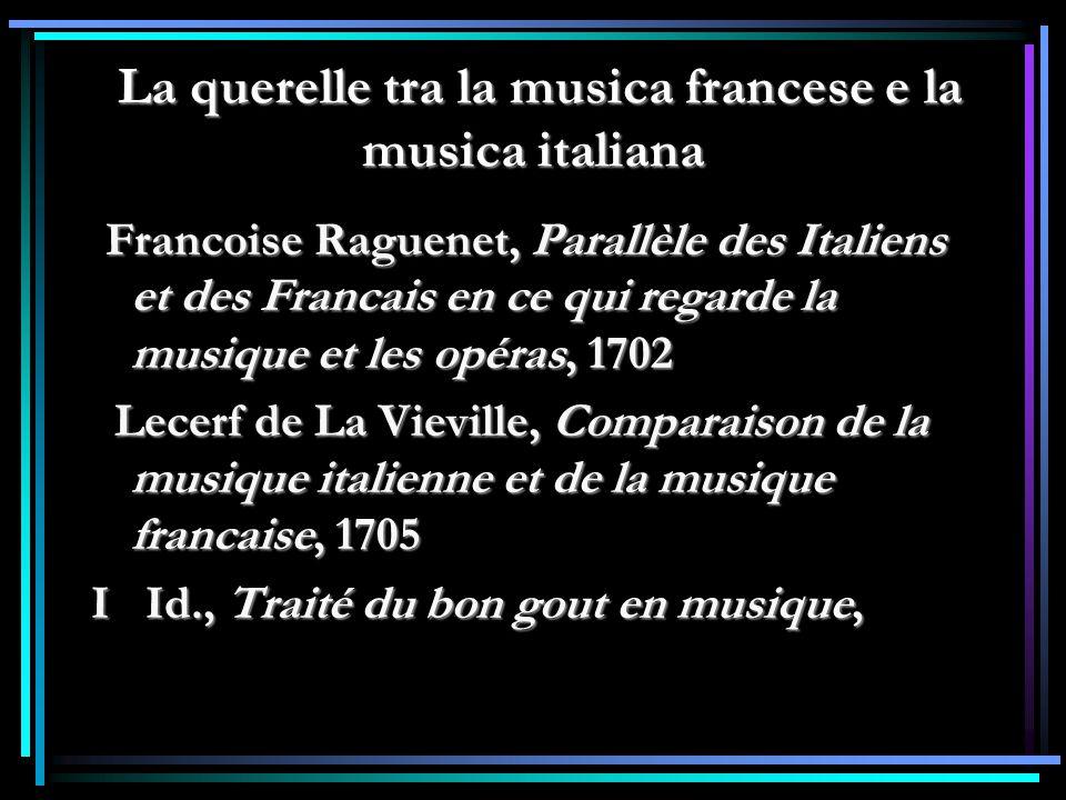 La querelle tra la musica francese e la musica italiana La querelle tra la musica francese e la musica italiana Francoise Raguenet, Parallèle des Ital