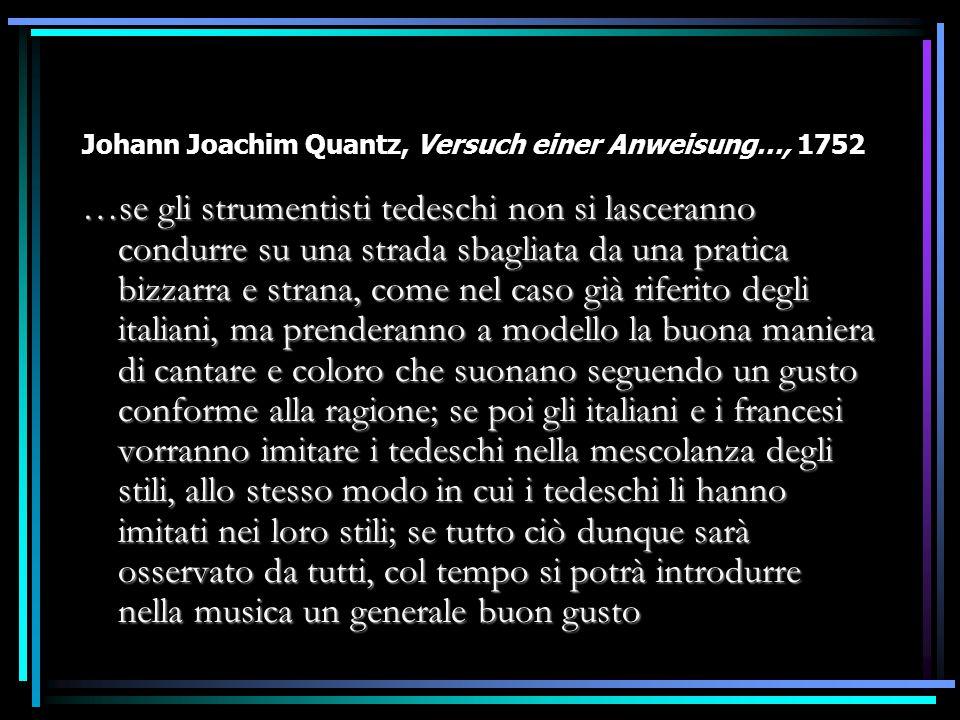 Johann Joachim Quantz, Versuch einer Anweisung…, 1752 …se gli strumentisti tedeschi non si lasceranno condurre su una strada sbagliata da una pratica
