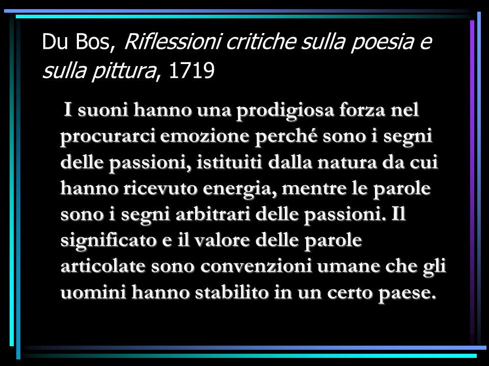 Du Bos, Riflessioni critiche sulla poesia e sulla pittura, 1719 I suoni hanno una prodigiosa forza nel procurarci emozione perché sono i segni delle p