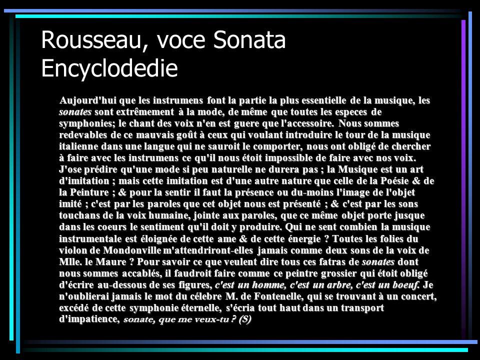 Rousseau, voce Sonata Encyclodedie Aujourd'hui que les instrumens font la partie la plus essentielle de la musique, les sonates sont extrêmement à la