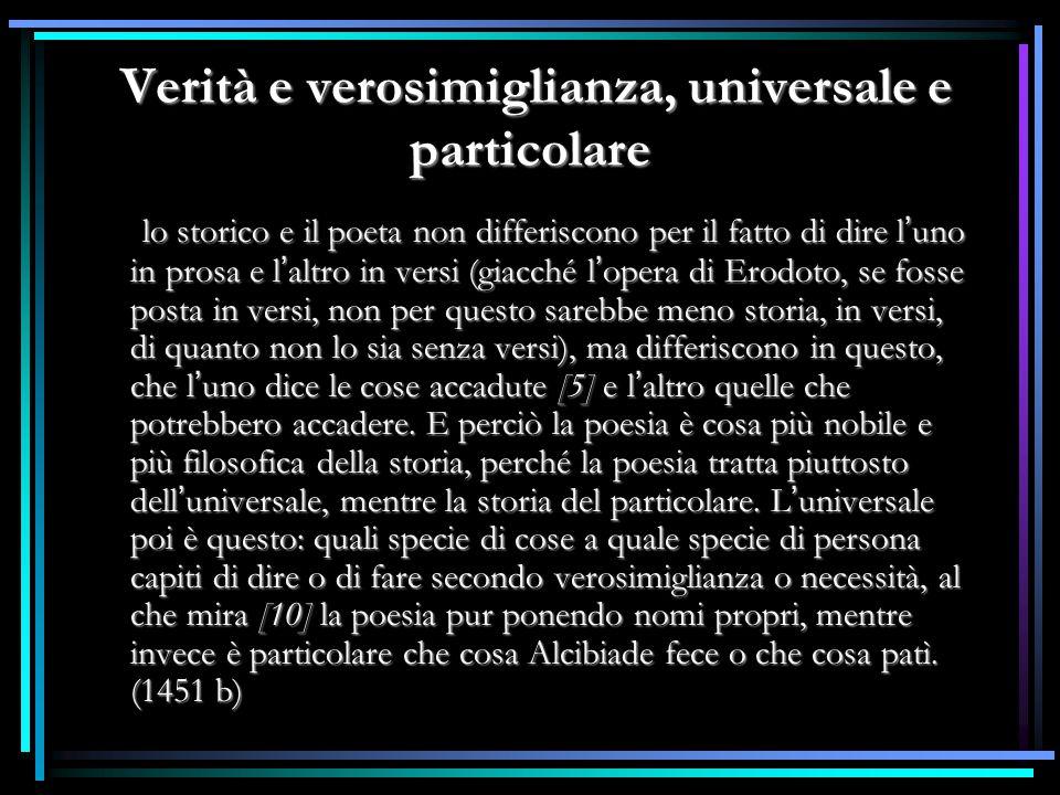 Verità e verosimiglianza, universale e particolare Verità e verosimiglianza, universale e particolare lo storico e il poeta non differiscono per il fa