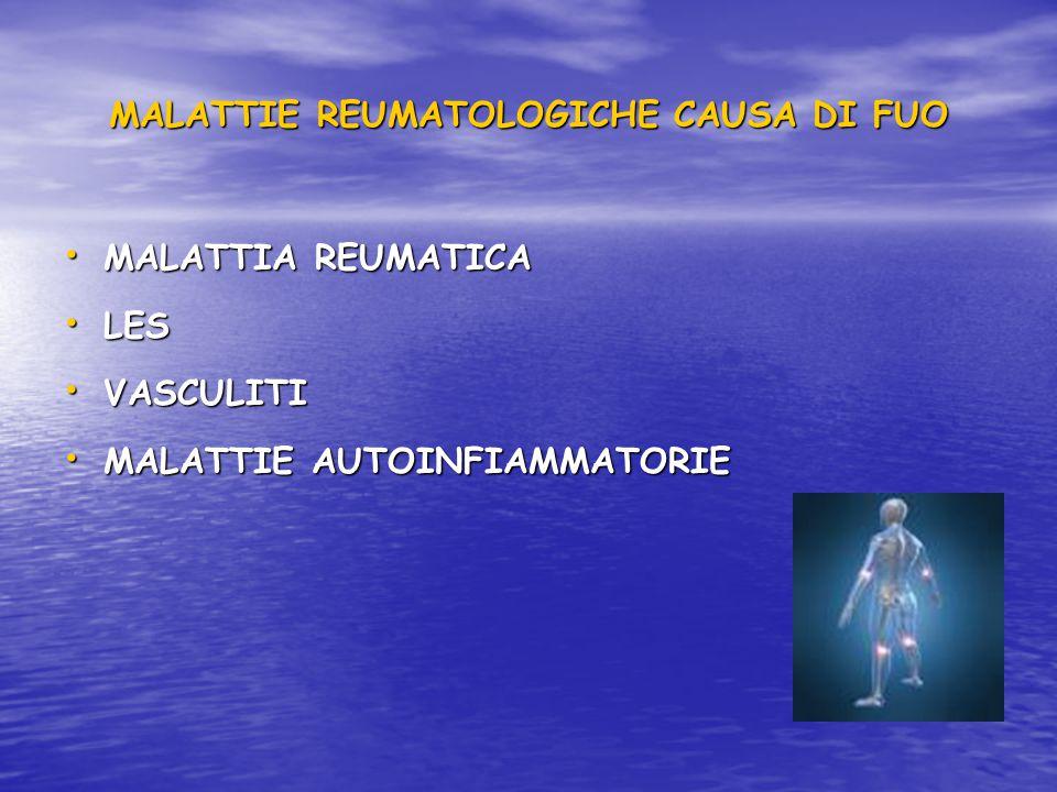 MALATTIE REUMATOLOGICHE CAUSA DI FUO MALATTIE REUMATOLOGICHE CAUSA DI FUO MALATTIA REUMATICA MALATTIA REUMATICA LES LES VASCULITI VASCULITI MALATTIE AUTOINFIAMMATORIE MALATTIE AUTOINFIAMMATORIE