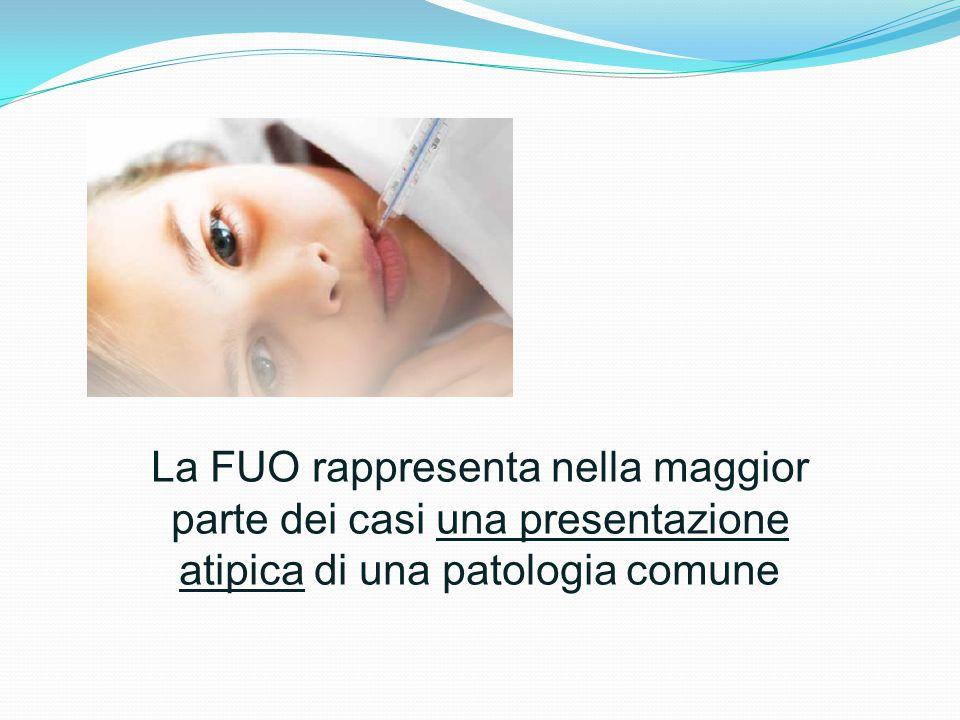 La FUO rappresenta nella maggior parte dei casi una presentazione atipica di una patologia comune