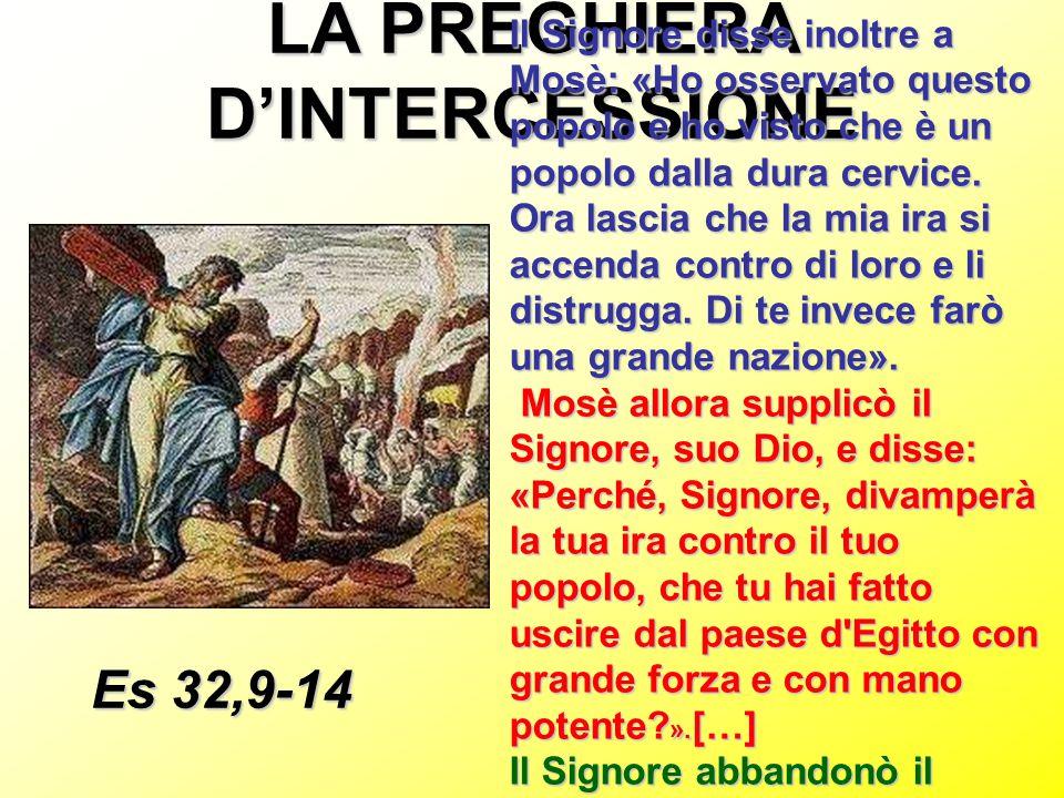 LA PREGHIERA D'INTERCESSIONE Il Signore disse inoltre a Mosè: «Ho osservato questo popolo e ho visto che è un popolo dalla dura cervice. Ora lascia ch