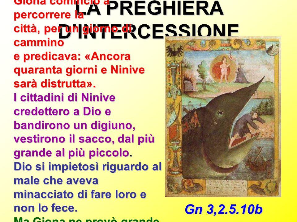 LA PREGHIERA D'INTERCESSIONE Giona cominciò a percorrere la città, per un giorno di cammino e predicava: «Ancora quaranta giorni e Ninive sarà distrut