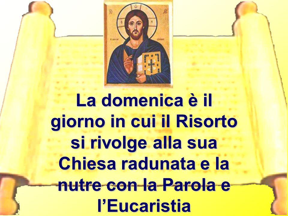 La domenica è il giorno in cui il Risorto si rivolge alla sua Chiesa radunata e la nutre con la Parola e l'Eucaristia