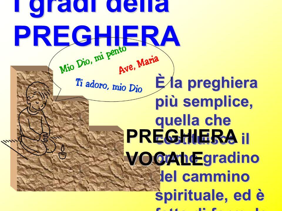 È la preghiera più semplice, quella che costituisce il primo gradino del cammino spirituale, ed è fatta di formule I gradi della PREGHIERA PREGHIERA V