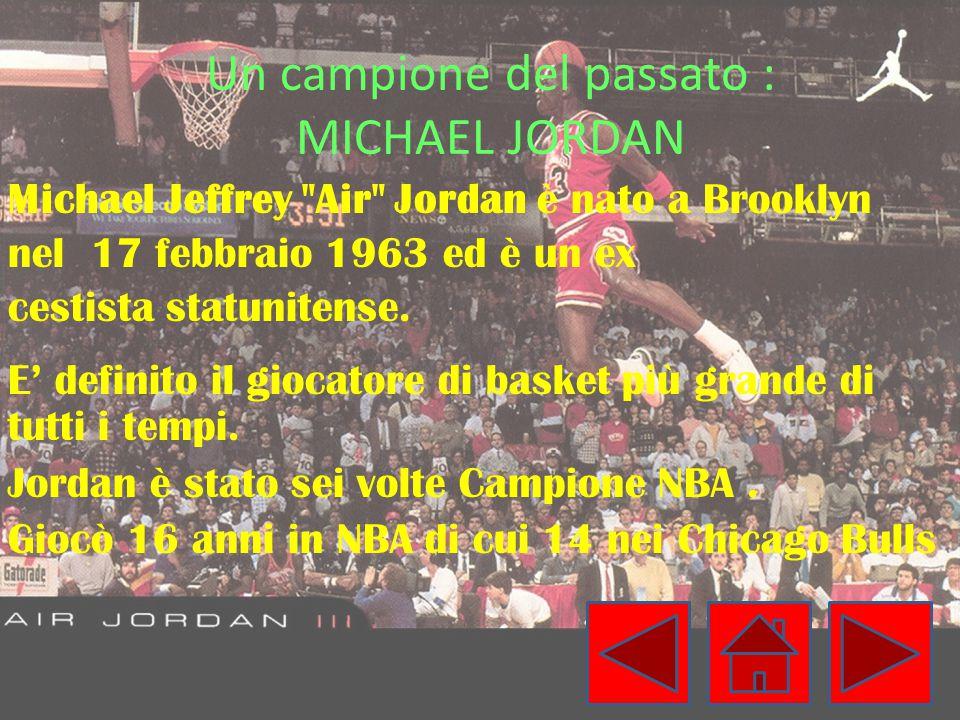 Un campione del passato : MICHAEL JORDAN Michael Jeffrey Air Jordan è nato a Brooklyn nel 17 febbraio 1963 ed è un ex cestista statunitense.