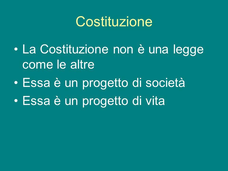 Costituzione La Costituzione non è una legge come le altre Essa è un progetto di società Essa è un progetto di vita