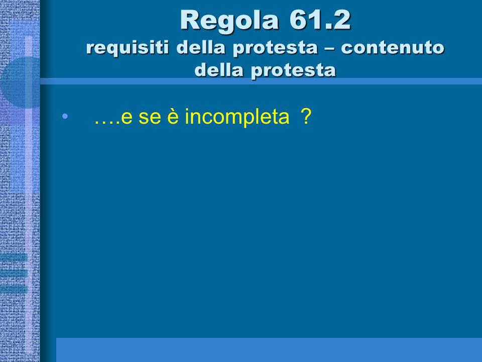 61.2 (c) Una protesta deve essere fatta in iscritto e deve identificare a)Il protestante e il protestato; b)L'incidente, includendo dove e quando sia avvenuto; c)Ogni regola che il protestante ritenga sia stata violata; e d)Il nome del rappresentante della barca protestante.