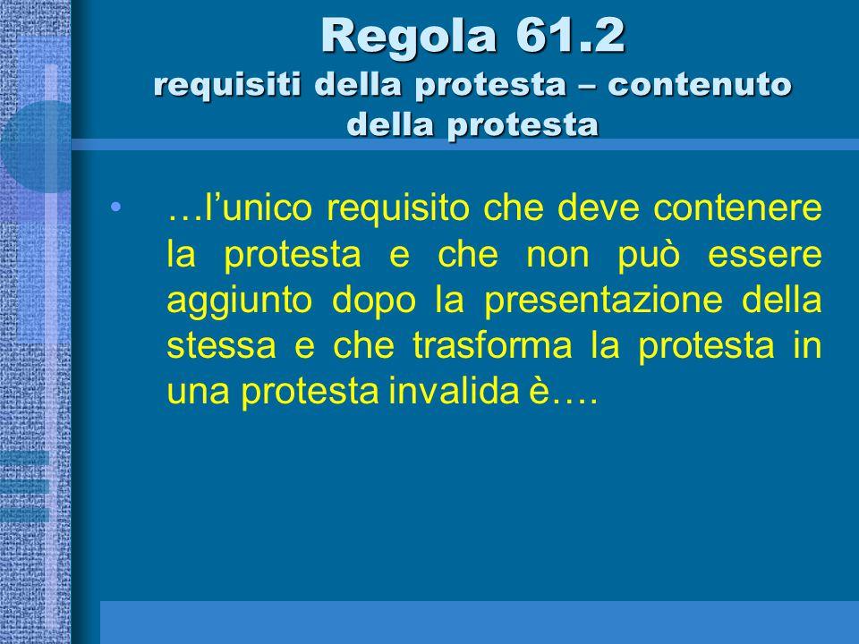 il requisito (a) identificazione del protestante e protestato può essere regolarizzato prima dell'udienza, i requisiti (c) (la regola che il protestante ritenga sia stata violata) e (d) (il nome del rappresentante della barca protestante) possono essere regolarizzati prima o durante l'udienza.