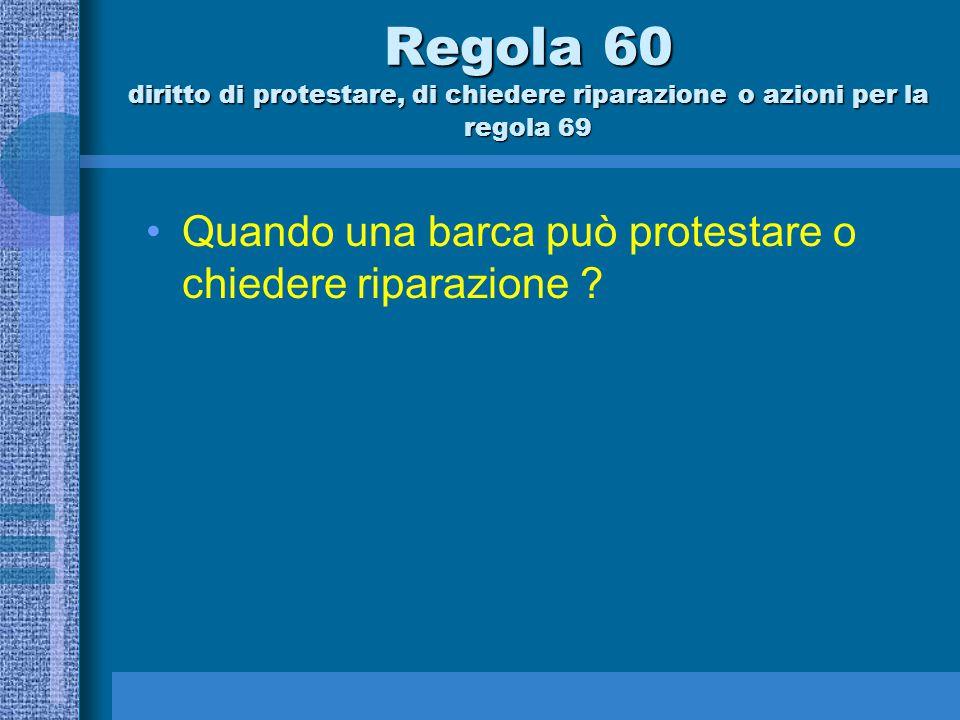 Possono protestare: reg.60.1: una barca reg. 60.2: un Comitato di Regata reg.