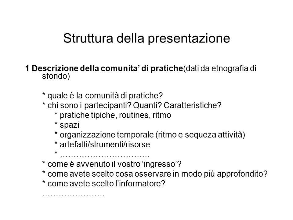 Struttura della presentazione 1 Descrizione della comunita' di pratiche(dati da etnografia di sfondo) * quale è la comunità di pratiche.
