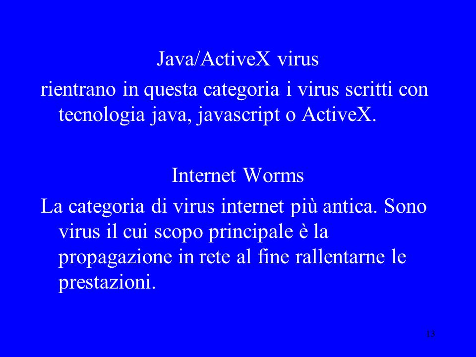 13 Java/ActiveX virus rientrano in questa categoria i virus scritti con tecnologia java, javascript o ActiveX.