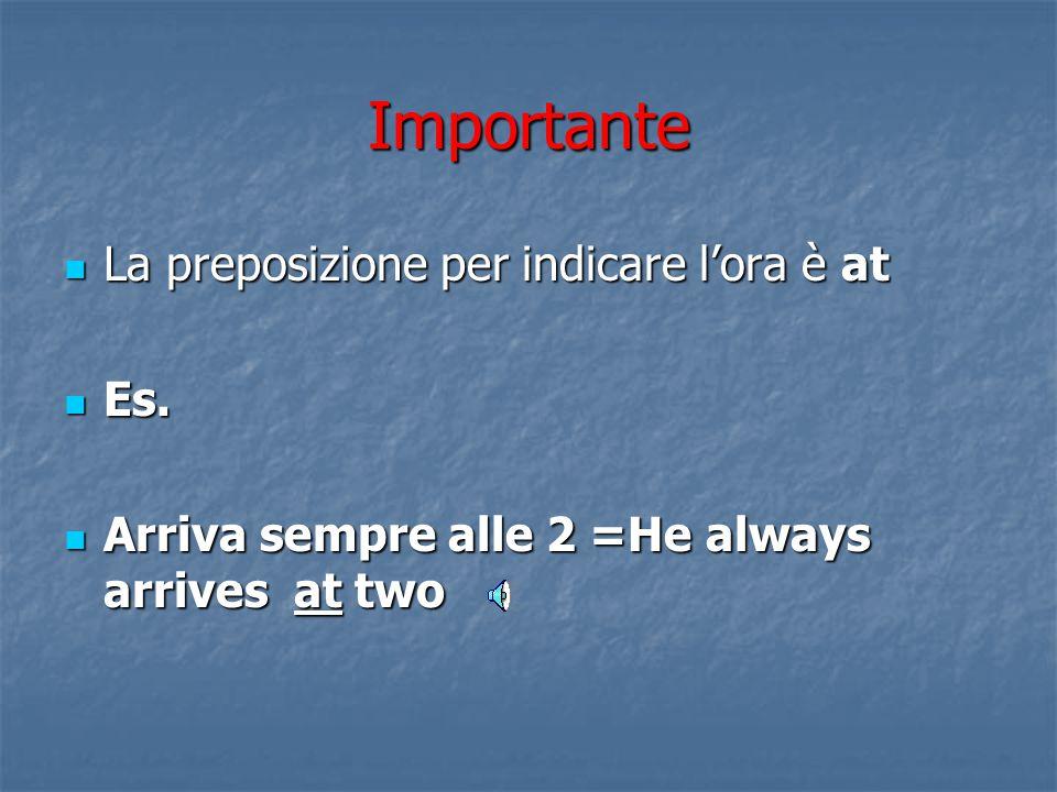 Importante La parola minutes può essere omessa La parola minutes può essere omessa Quando si parla di treni (e talvolta anche nel parlare corrente) si