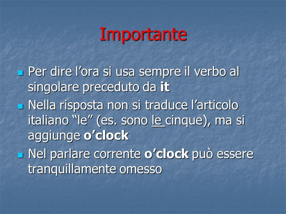 Che ora è?che ore sono? What time is it? Oppure What time is it? Oppure What is the time?/What's the time? What is the time?/What's the time?