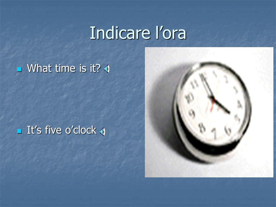 Importante Per dire l'ora si usa sempre il verbo al singolare preceduto da it Per dire l'ora si usa sempre il verbo al singolare preceduto da it Nella