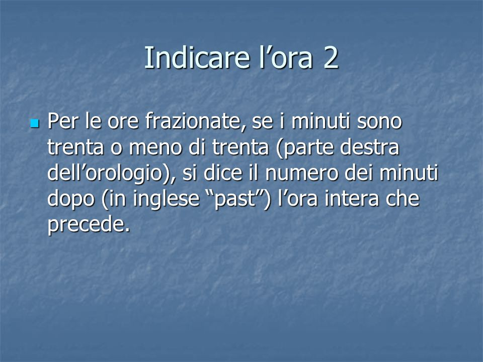 Indicare l'ora What time is it? What time is it? It's five o'clock It's five o'clock